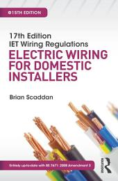 17th Edition IET Wiring Regulations: Electric Wiring for Domestic Installers, 15th ed: Edition 15