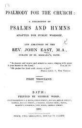 Psalmody for the Church: a collection of psalms and hymns ... Second thousand. [Arranged by John East.]