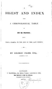 A Digest and Index with Chronological Tables of All the Statutes: From Magna Charta to the End of this Last