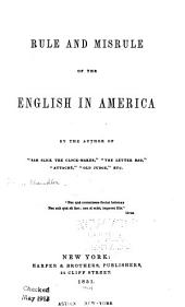 "Rule and Misrule of the English in America: By the Author of ""Sam Slick the Clock-maker""."