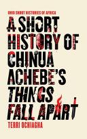 A Short History of Chinua Achebe s Things Fall Apart PDF
