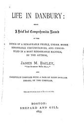 Life in Danbury: Being a Brief But Comprehensive Record of the Doings of a Remarkable People, Under More Remarkable Circumstances, and Chronicled in a Most Remarkable Manner