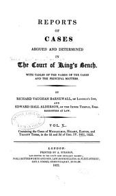 Reports of Cases Argued and Determined in the Court of King's Bench , with Tables of the Names of the Cases and the Principal Matters: Volume 5