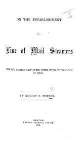 On the establishment of a Line of Mail Steamers from the Western Coast of the United States on the Pacific to China, etc