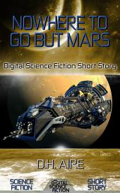 Nowhere to Go But Mars: Digital Science Fiction Short Story