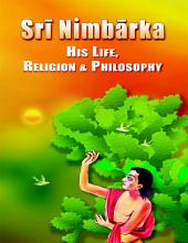 Sri Nimbarka: His Life Religion and Philosophy