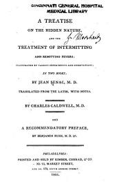 A Treatise on the Hidden Nature and the Treatment of Intermitting and Remitting Fevers: Illustrated by Various Experiments and Observations ...