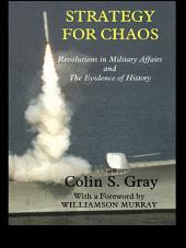 Strategy for Chaos: Revolutions in Military Affairs and the Evidence of History