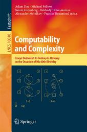 Computability and Complexity: Essays Dedicated to Rodney G. Downey on the Occasion of His 60th Birthday