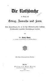 Die Rothbuche in Bezug auf Ertrag, Zuwachs und Form: unter Zugrundlegung der an der Kgl. Württemberg'schen Forstlichen Versuchsanstalt angestellten Untersuchungen bearbeitet