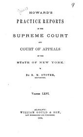 Howard's Practice Reports in the Supreme Court and Court of Appeals of the State of New York: Volume 66