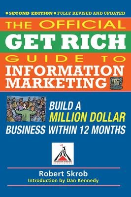 Official Get Rich Guide to Information Marketing  Build a Million Dollar Business Within 12 Months
