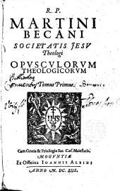 Opusculorum theologicorum: Volume 1