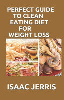 Perfect Guide to Clean Eating Diet for Weight Loss PDF