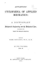 Appletons' Cyclopædia of Applied Mechanics: A Dictionary of Mechanical Engineering and the Mechanical Arts, Volume 2