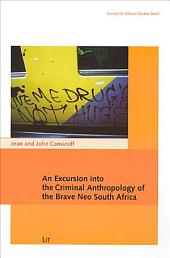 An Excursion Into the Criminal Anthropology of the Brave Neo South Africa