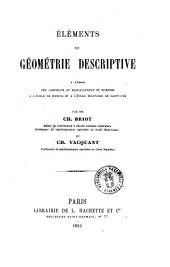Elements de geometrie descriptive a l'usage des candidats au baccalaureat es sciences a l'ecole de marine et a l'ecole militaire de Saint-Cyr par mm. Ch. Briot et Ch. Vacquant