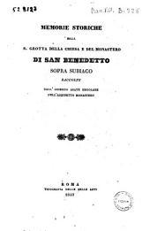 Memorie storiche della S. Grotta della chiesa e del monastero di San Benedetto sopra Subiaco raccolte dall'odierno abate regolare dell'anzidetto monastero