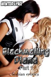 Blackmailing Diana: Part 1 (lesbian erotica)