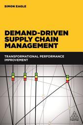 Demand-Driven Supply Chain Management: Transformational Performance Improvement