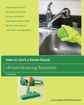 "How to Start a Home-Based Housecleaning Business: * Organize Your Business * Get Clients and Referrals * Set Rates and Services * Understand Customer Needs * Bill and Renew Contracts * Offer ""Green"" Cleaning Options, Edition 3"