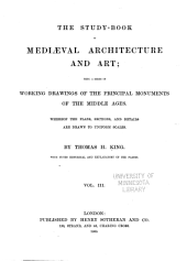 The Study-book of Mediæval Architecture and Art: Being a Series of Working Drawings of the Principal Monuments of the Middle Ages. Whereof the Plans, Sections, and Details are Drawn to Uniform Scales, Volumes 3-4