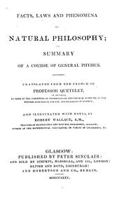 Facts, Laws and Phenomena of Natural Philosophy, Or, Summary of a Course of General Physics