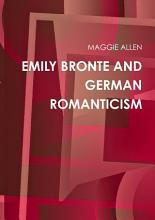 EMILY BRONTE AND GERMAN ROMANTICISM PDF