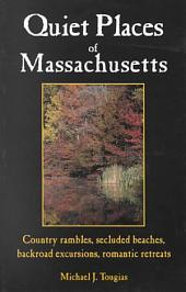 Quiet Places of Massachusetts: Country Rambles, Secluded Beaches, Backroad Excursions, Romantic Retreats