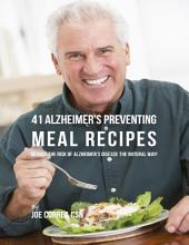 41 Alzheimer's Preventing Meal Recipes: Reduce the Risk of Alzheimer's Diseasethe Natural Way!