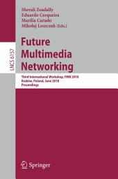 Future Multimedia Networking: Third International Workshop, FMN 2010, Krakow, Poland, June 17-18, 2010. Proceedings