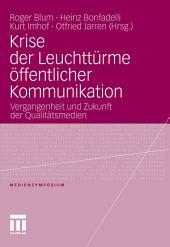 Krise der Leuchttürme öffentlicher Kommunikation: Vergangenheit und Zukunft der Qualitätsmedien