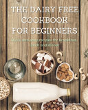 The Dairy Free Cookbook for Beginners