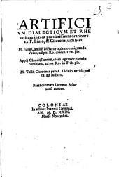 Artificium dialecticum et rhetoricum in tres praeclarissimas orationes ex T. Livio, & Cicerone, videlicet