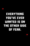 Everything You ve Ever Wanted Is on the Other Side of Fear Book