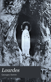 Lourdes: a history of its apparitions and cures