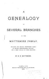 A Genealogy of Several Branches of the Whittemore Family: Including the Original Whittemore Family of Hitchin, Hertfordshire, England: and a Brief Lineage of Other Branches