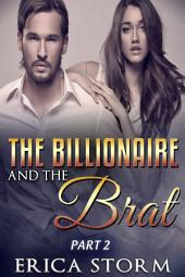 The Billionaire and the Brat Part 2: Billionaire Romance