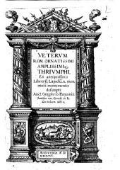 Veterum Rom. ornatissimi amplissimique triumphi, ex antiquissimis librorum, lapidum, & nummorum monumentis desumpti: auct. Onuphrio Panuinio