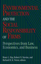 """Environmental Protection and the Social Responsibility of Firms: """"Perspectives from Law, Economics, and Business"""""""