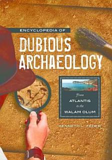 Encyclopedia of Dubious Archaeology  From Atlantis to the Walam Olum Book
