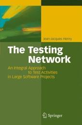 The Testing Network: An Integral Approach to Test Activities in Large Software Projects