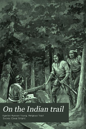On the Indian Trail: Stories of Missionary Work Among the Cree and Saulteaux Indians