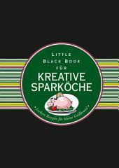 Das Little Black Book fÃ1⁄4r kreative Sparkoche - Leckere Rezepte fÃ1⁄4r kleine Geldbeutel