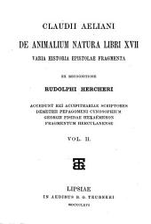 De natura animalium libri XVII, varia historia, epistolae, fragmenta ex recensione Rudolphi Hercheri: II