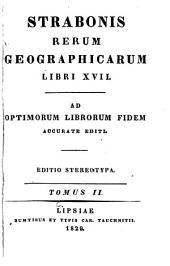Strabonis Rerum geographicarum libri XVII: Ad optimorum librorum fidem accurate editi, Volume 2