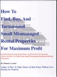 How To Find Buy And Turnaround Small Mismanaged Rental Properties For Maxium Profit Book PDF