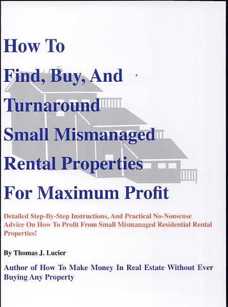 How to Find, Buy and Turnaround Small, Mismanaged Rental Properties for Maxium Profit