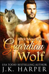 Guardian Wolf: Black Mesa Wolves 1