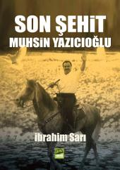 """SON ŞEHİT; MUHSİN YAZICIOĞLU: """" Ölecek milleti dirilttim. Giyimsiz milleti giyimli, yoksul milleti zengin kıldım. Az milleti çok ettim. Başka kağanlı başka ülkeliden üstün kıldım. Türk Oğuz Beyleri, Milleti İşitin!.."""